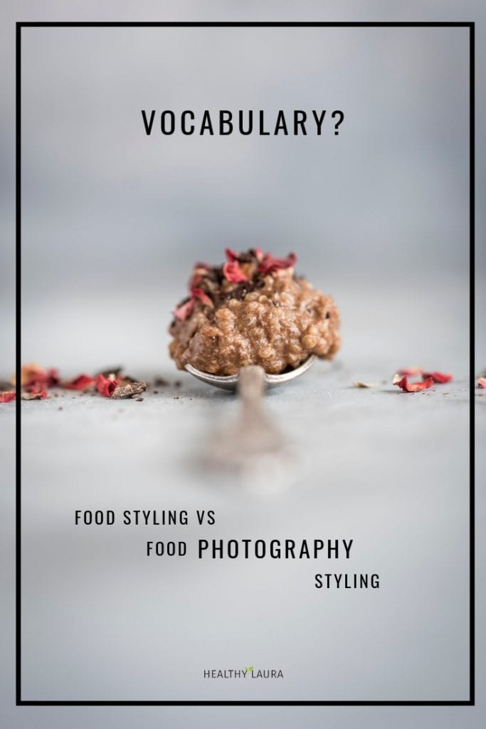 Food Styling vocabulary for food photography styling by Healthy Laura Food Photography & Styling (www.healthylaura.com ) @healthylauracom HealthyLaura Food photography styling vs food styling